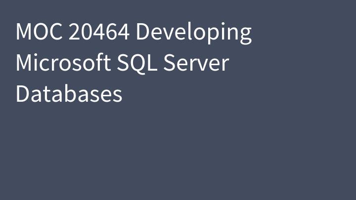 MOC 20464 Developing Microsoft SQL Server Databases