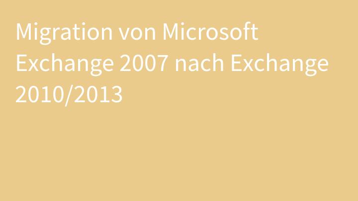 Migration von Microsoft Exchange 2007 nach Exchange 2010/2013