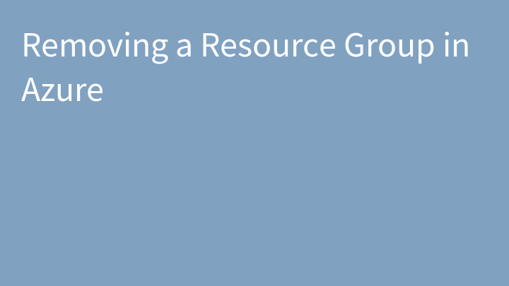 Removing a Resource Group in Azure