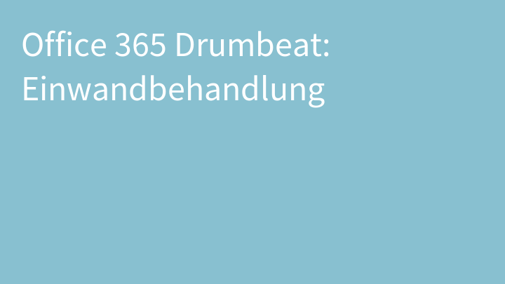 Office 365 Drumbeat: Einwandbehandlung