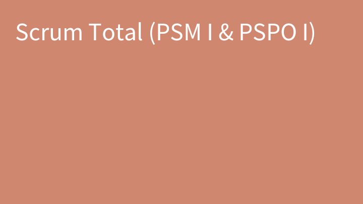 Scrum Total (PSM I & PSPO I)