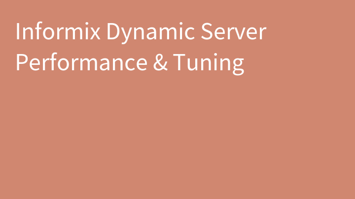Informix Dynamic Server Performance & Tuning