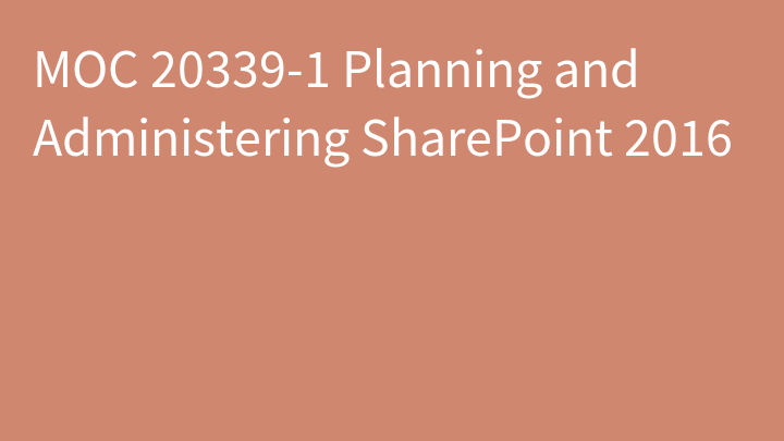 MOC 20339-1 Planning and Administering SharePoint 2016