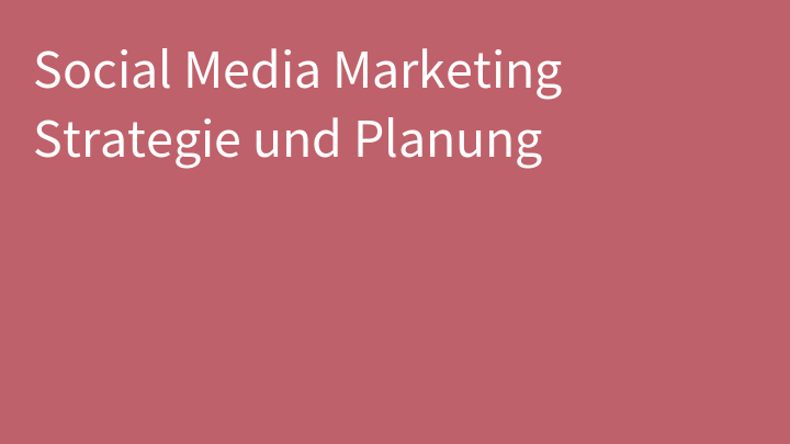 Social Media Marketing Strategie und Planung