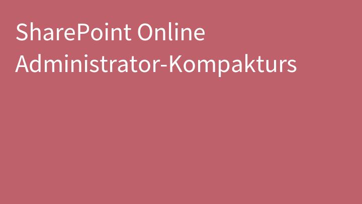 SharePoint Online Administrator-Kompakturs