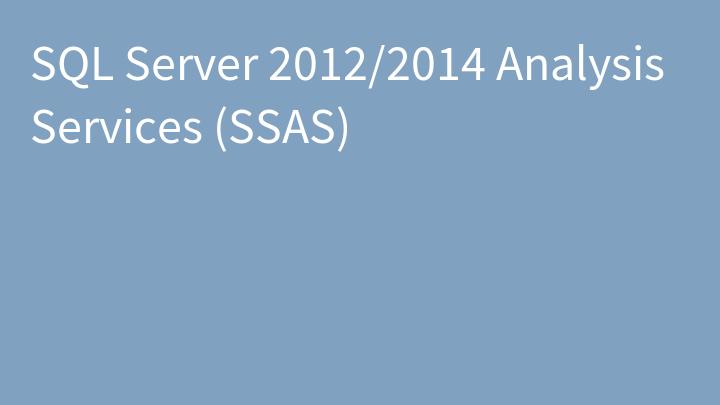 SQL Server 2012/2014 Analysis Services (SSAS)