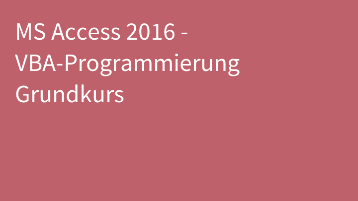 MS Access 2016 - VBA-Programmierung Grundkurs