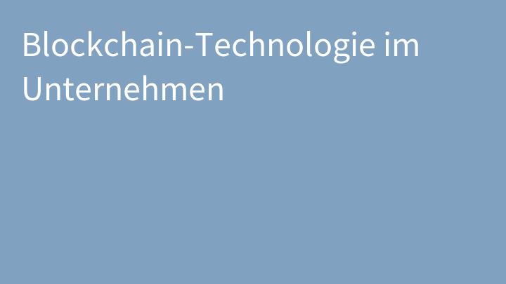Blockchain-Technologie im Unternehmen