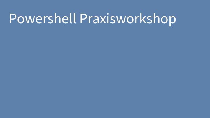 Powershell Praxisworkshop