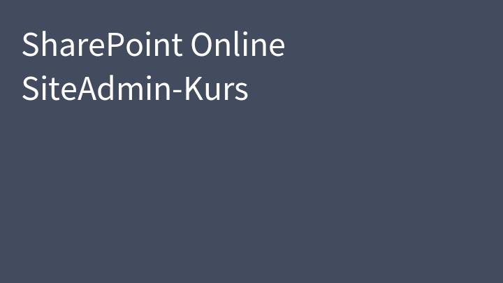 SharePoint Online SiteAdmin-Kurs