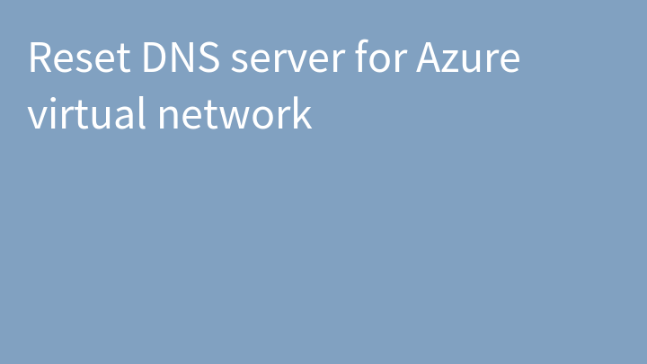 Reset DNS server for Azure virtual network
