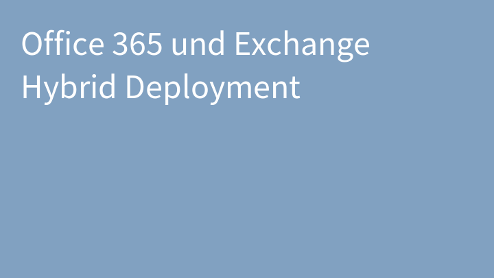 Office 365 und Exchange Hybrid Deployment