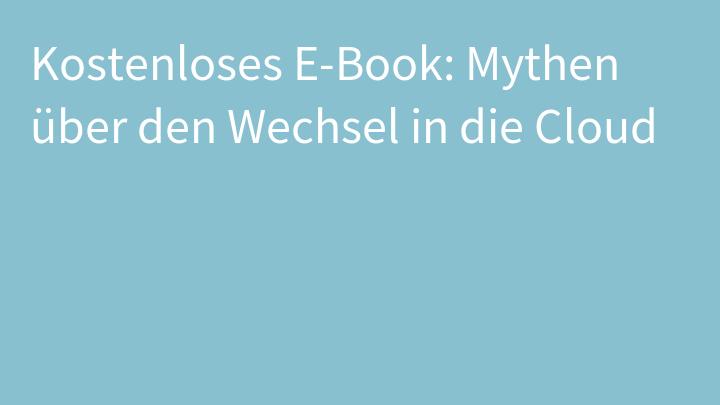 Kostenloses E-Book: Mythen über den Wechsel in die Cloud