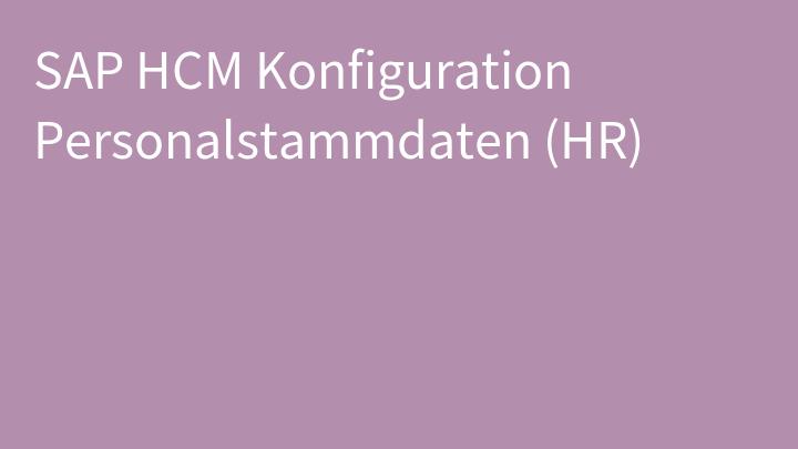 SAP HCM Konfiguration Personalstammdaten (HR)