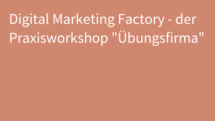 Digital Marketing Factory - der Praxisworkshop