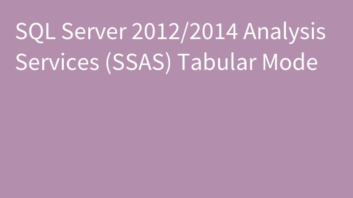 SQL Server 2012/2014 Analysis Services (SSAS) Tabular Mode