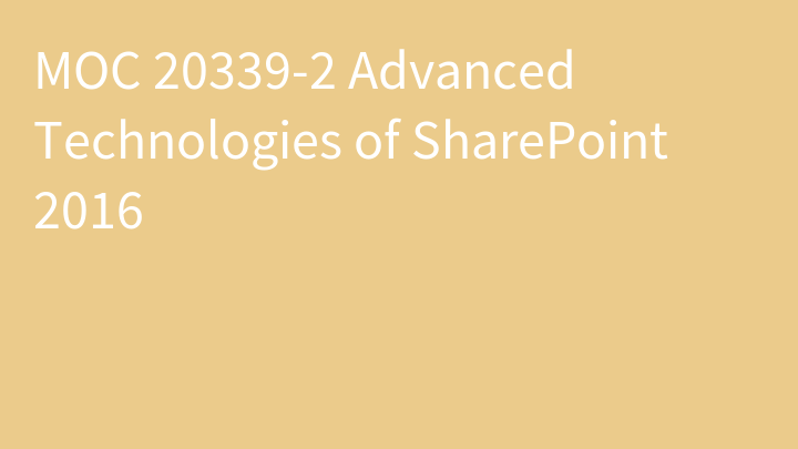 MOC 20339-2 Advanced Technologies of SharePoint 2016