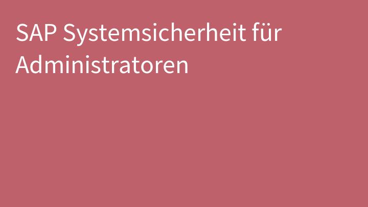 SAP Systemsicherheit für Administratoren