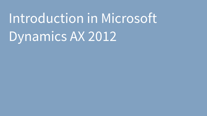 Introduction in Microsoft Dynamics AX 2012