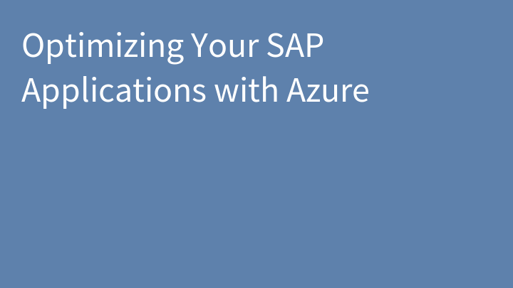 Optimizing Your SAP Applications with Azure