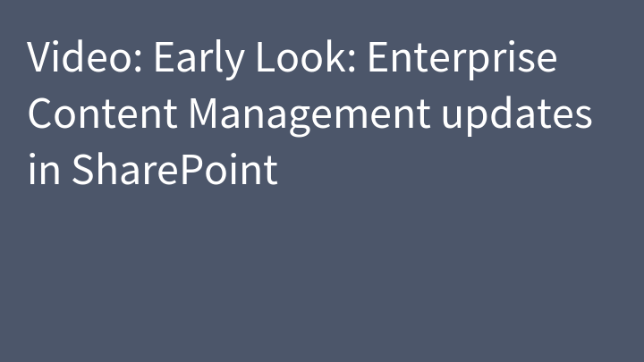 Video: Early Look: Enterprise Content Management updates in SharePoint
