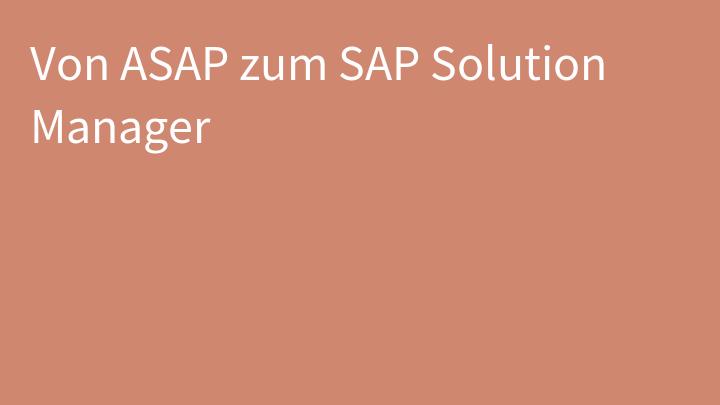 Von ASAP zum SAP Solution Manager