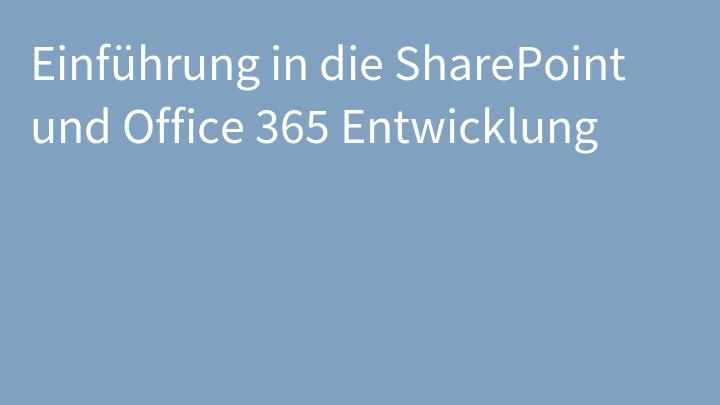 Einführung in die SharePoint und Office 365 Entwicklung