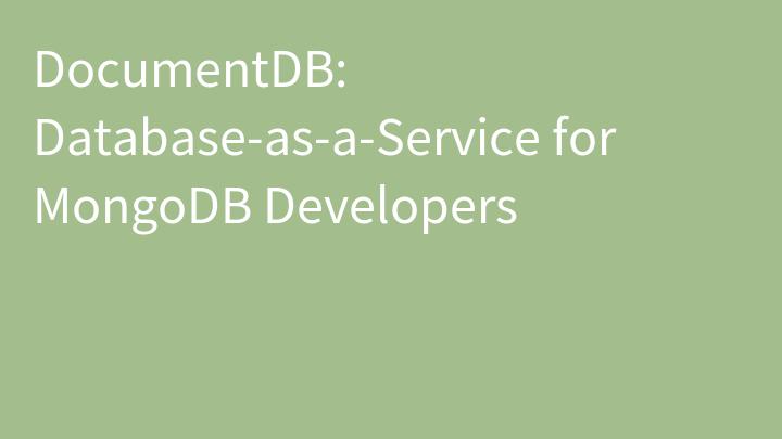 DocumentDB: Database-as-a-Service for MongoDB Developers