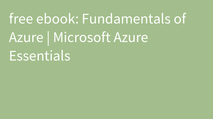 free ebook: Fundamentals of Azure | Microsoft Azure Essentials
