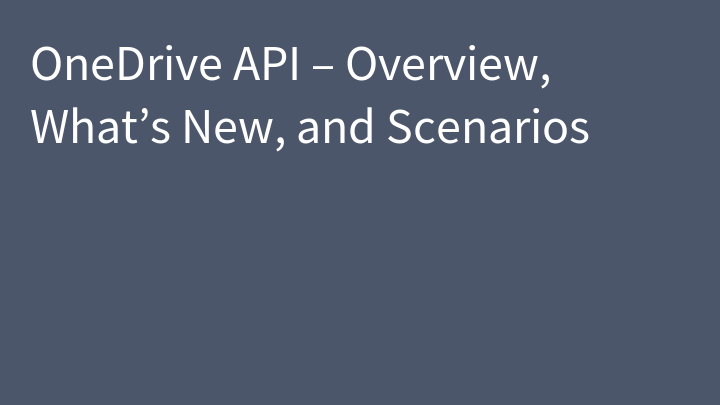 OneDrive API – Overview, What's New, and Scenarios