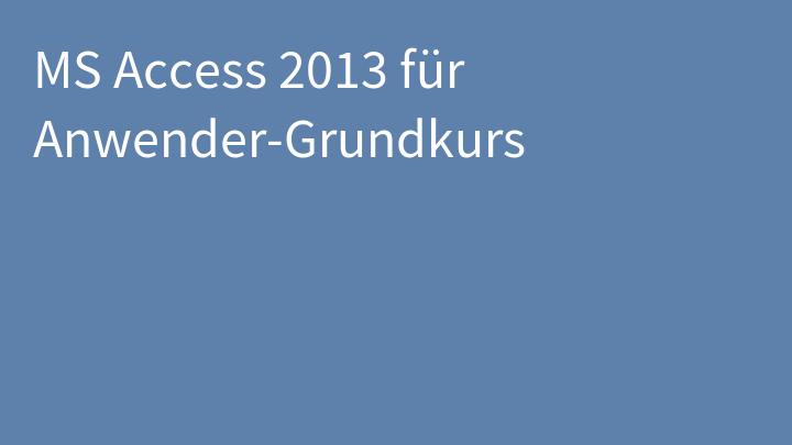 MS Access 2013 für Anwender-Grundkurs