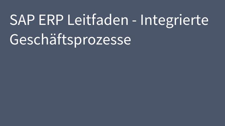SAP ERP Leitfaden - Integrierte Geschäftsprozesse