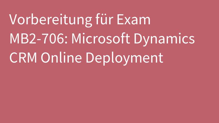 Vorbereitung für Exam MB2-706: Microsoft Dynamics CRM Online Deployment