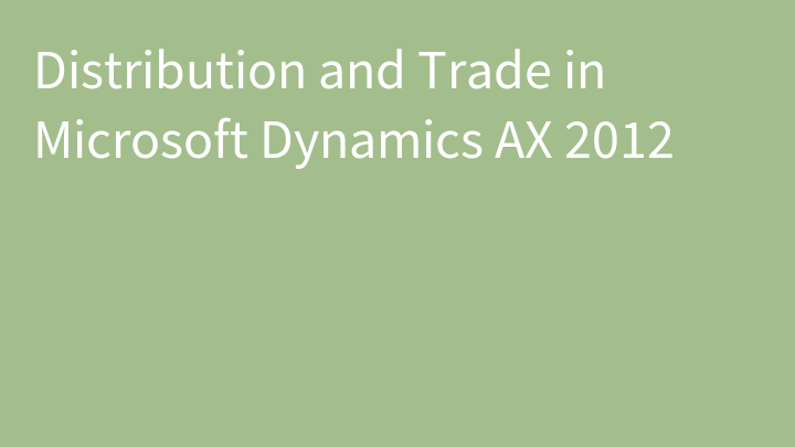 Distribution and Trade in Microsoft Dynamics AX 2012
