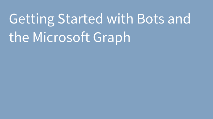 Getting Started with Bots and the Microsoft Graph