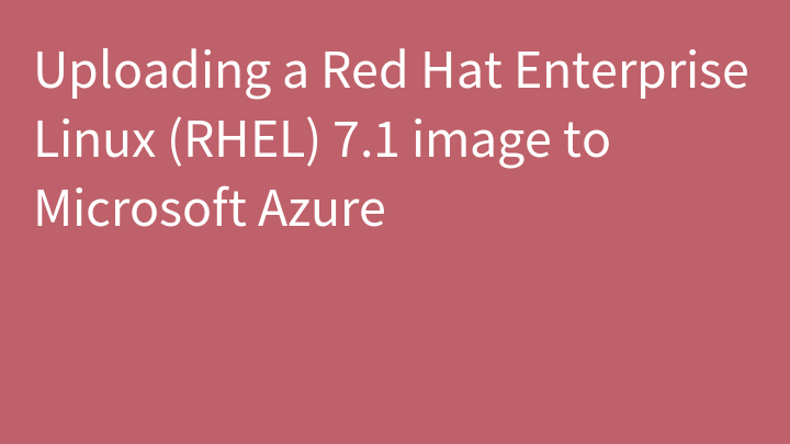 Uploading a Red Hat Enterprise Linux (RHEL) 7.1 image to Microsoft Azure