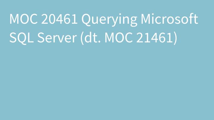 MOC 20461 Querying Microsoft SQL Server (dt. MOC 21461)