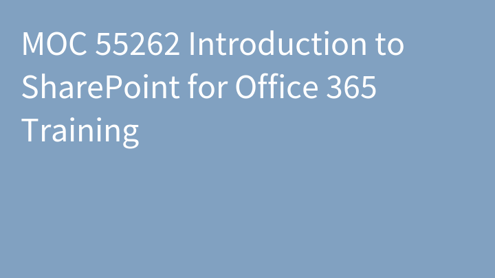 MOC 55262 Introduction to SharePoint for Office 365 Training