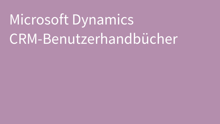 Microsoft Dynamics CRM-Benutzerhandbücher