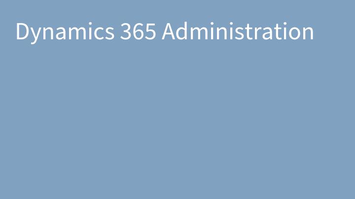 Dynamics 365 Administration
