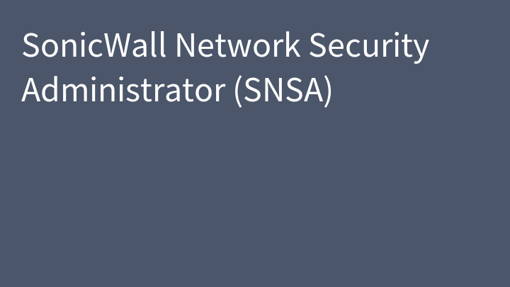 SonicWall Network Security Administrator (SNSA)