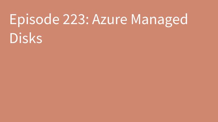 Episode 223: Azure Managed Disks
