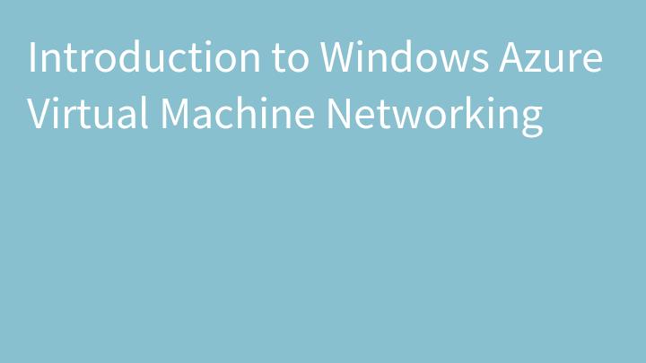 Introduction to Windows Azure Virtual Machine Networking