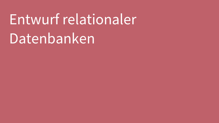 Entwurf relationaler Datenbanken