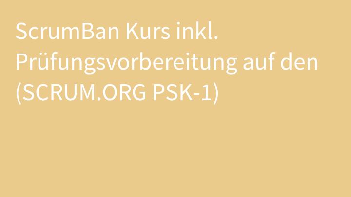ScrumBan Kurs inkl. Prüfungsvorbereitung auf den (SCRUM.ORG PSK-1)