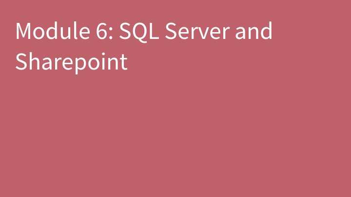 Module 6: SQL Server and Sharepoint