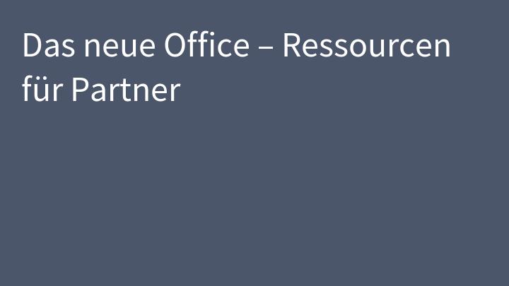 Das neue Office – Ressourcen für Partner