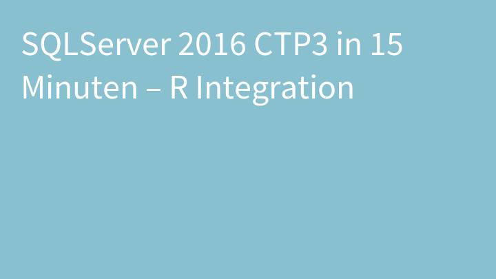 SQLServer 2016 CTP3 in 15 Minuten – R Integration
