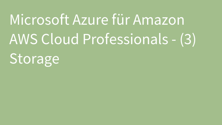 Microsoft Azure für Amazon AWS Cloud Professionals - (3) Storage