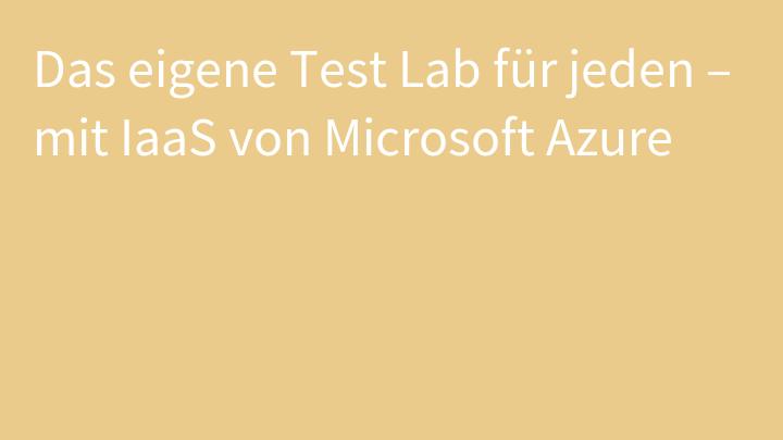 Das eigene Test Lab für jeden – mit IaaS von Microsoft Azure